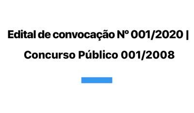 Edital de convocação Nº 001/2020 | Concurso Público 001/2008